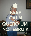 KEEP CALM AND QUERO UM  NOTEBRUIK - Personalised Poster large