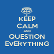 KEEP CALM AND QUESTION EVERYTHING - Personalised Poster large
