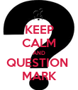 KEEP CALM AND QUESTION  MARK - Personalised Poster large