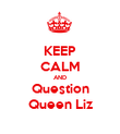 KEEP CALM AND Question Queen Liz - Personalised Poster small