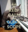KEEP CALM AND QUICK  SCOPE - Personalised Poster large