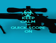 KEEP CALM AND QUICK SCOPE ON - Personalised Poster large