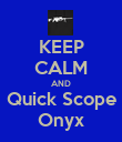 KEEP CALM AND Quick Scope Onyx - Personalised Poster large