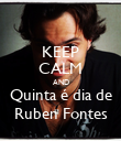 KEEP CALM AND Quinta é dia de Ruben Fontes - Personalised Poster large