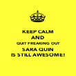 KEEP CALM AND QUIT FREAKING OUT SARA QUIN IS STILL AWESOME! - Personalised Poster large