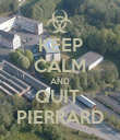 KEEP CALM AND QUIT  PIERRARD - Personalised Poster large