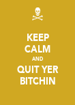 KEEP CALM AND QUIT YER BITCHIN - Personalised Poster large