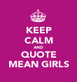 KEEP CALM AND QUOTE MEAN GIRLS - Personalised Poster large