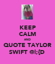 KEEP CALM AND QUOTE TAYLOR SWIFT @ ;{D  - Personalised Poster large