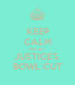 KEEP CALM AND R.I.P. JUSTICE'S  BOWL CUT - Personalised Poster large