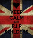 KEEP CALM AND R.I.P SOILDERS - Personalised Poster large
