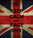 KEEP CALM AND RACE BMX - Personalised Poster large