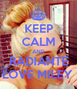 KEEP CALM AND RADIANTE LOVE MILEY  - Personalised Poster large