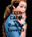 KEEP CALM AND Radiate Love <3 - Personalised Poster large