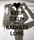 KEEP CALM AND RADIATE LOVE - Personalised Poster large