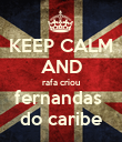 KEEP CALM AND rafa criou fernandas  do caribe - Personalised Poster large