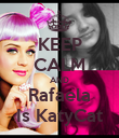 KEEP CALM AND Rafaela Is KatyCat - Personalised Poster large