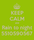 KEEP CALM and Rain to night 5510590567 - Personalised Poster large