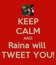 KEEP CALM AND Raina will  TWEET YOU! - Personalised Poster large