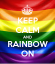 KEEP CALM AND RAINBOW ON - Personalised Poster large