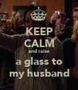 KEEP CALM and raise a glass to my husband - Personalised Poster large