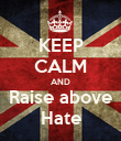 KEEP CALM AND Raise above Hate - Personalised Poster large