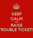 KEEP CALM AND RAISE TROUBLE TICKETS - Personalised Poster large