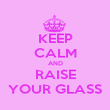 KEEP CALM AND RAISE YOUR GLASS - Personalised Poster large