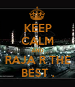 KEEP CALM AND RAJA R THE BEST . - Personalised Poster large