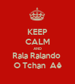 KEEP CALM AND Rala Ralando  O Tchan  Aê - Personalised Poster large