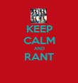 KEEP CALM AND RANT  - Personalised Poster large
