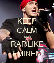 KEEP CALM AND RAP LIKE EMINEM - Personalised Poster large
