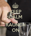 KEEP CALM AND RAUNCH ON - Personalised Poster large