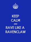 KEEP CALM AND RAVE LIKE A  RAVENCLAW - Personalised Poster large