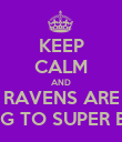 KEEP CALM AND RAVENS ARE GOING TO SUPER BOWL - Personalised Poster small