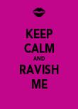 KEEP CALM AND RAVISH ME - Personalised Poster large