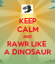 KEEP CALM AND RAWR LIKE  A DINOSAUR - Personalised Poster large