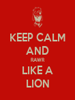 KEEP CALM AND RAWR LIKE A LION - Personalised Poster large