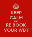 KEEP CALM AND RE BOOK YOUR WBT - Personalised Poster large