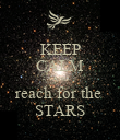 KEEP CALM AND reach for the  STARS - Personalised Poster large