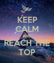 KEEP CALM AND REACH THE TOP - Personalised Poster large