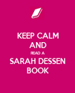 KEEP CALM AND READ A SARAH DESSEN BOOK - Personalised Poster large