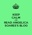 KEEP CALM AND READ ANGELICA SOARES'S BLOG - Personalised Poster large