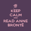 KEEP CALM AND READ ANNE BRONTË - Personalised Poster small
