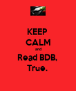 KEEP  CALM and Read BDB,  True.  - Personalised Poster large
