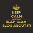 KEEP CALM AND READ BLAH BLAH  BLOG ABOUT IT! - Personalised Poster large