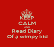 KEEP CALM AND Read Diary Of a wimpy kid - Personalised Poster large