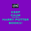KEEP CALM AND READ HARRY POTTER BOOKS! - Personalised Poster large