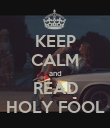 KEEP CALM and READ HOLY FOOL - Personalised Poster large