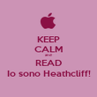KEEP CALM and READ Io sono Heathcliff! - Personalised Poster large